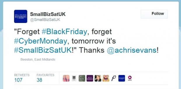 """A tweet promoting Small Business Saturday. Text says: """"Forget #BlackFriday, forget #CyberMonday, tomorrow it's #SmallBizsatUK! - Thanks @achrisevans!""""."""